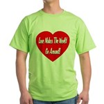 Love Makes World Go Around Green T-Shirt