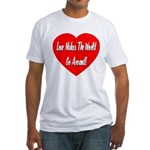 Love Makes World Go Around Fitted T-Shirt