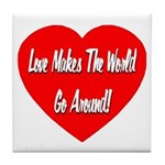 Love Makes World Go Around Tile Coaster