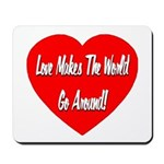 Love Makes World Go Around Mousepad