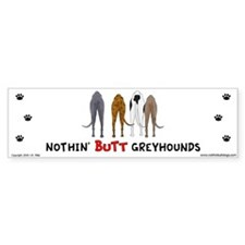Nothin' Butt Greyhounds Bumper Bumper Sticker