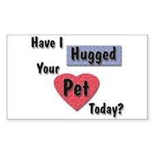 Hugged Your Pet Rectangle Decal