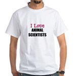 I Love ANIMAL SCIENTISTS White T-Shirt