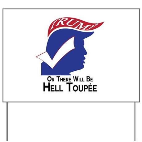 Funny Trump Hell Toupee Yard Sign