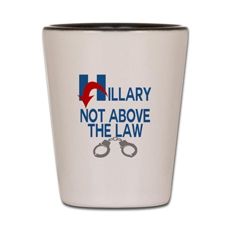 ANTI HILLARY Not Above the law Shot Glass