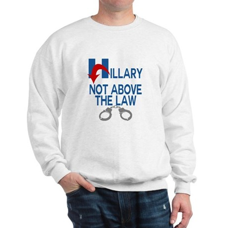 ANTI HILLARY Not Above the law Sweatshirt
