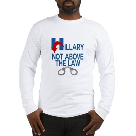 ANTI HILLARY Not Above the law Long Sleeve T-Shirt