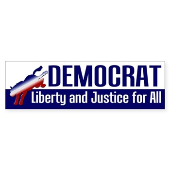 DEMOCRAT: Liberty and Justice for ALL Bumper Sticker