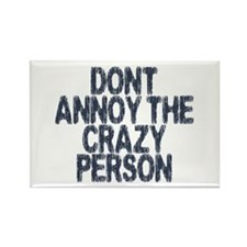 Don't Annoy The CRAZY Person! Rectangle Magnet
