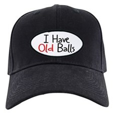 Adult Birthday Humor Cap - I HAVE OLD BALLS