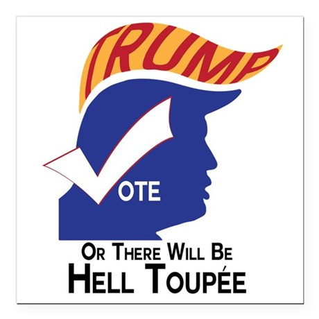 "Vote Trump Hell Toupee Square Car Magnet 3"" x 3"""