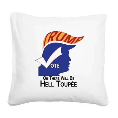 Vote Trump Hell Toupee Square Canvas Pillow