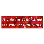 Huckabee a Vote for Ignorance bumpersticker