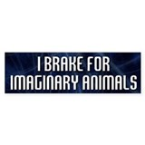 I Brake for Imaginary Animals Bumper Bumper Stickers