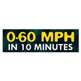 0-60 in 10 Minutes Bumper Bumper Sticker