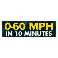 0-60 in 10 Minutes Bumper Bumper Sticker
