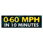 0-60 in 10 Minutes Bumper Sticker
