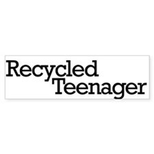 Recycled Teenager Bumper Bumper Sticker