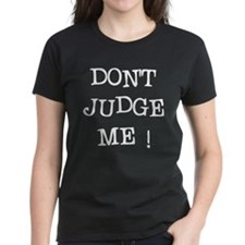 DONT JUDGE ME Tee