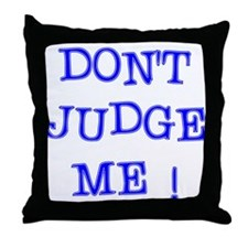 DONT JUDGE ME Throw Pillow