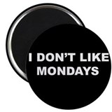 "I Don't Like Mondays 2.25"" Magnet (100 pack)"