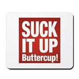 Suck it up, Buttercup! Mousepad
