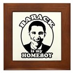 Barack Obama is my homeboy Framed Tile