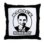 Barack Obama is my homeboy Throw Pillow