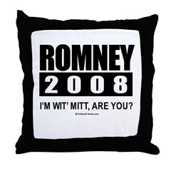Romney 2008: I'm wit' Mitt. Are you? Throw Pillow
