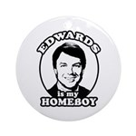 John Edwards is my homeboy Ornament (Round)