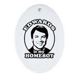 John Edwards is my homeboy Oval Ornament