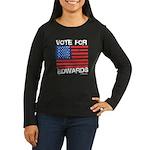 Vote for John Edwards Women's Long Sleeve Dark T-S