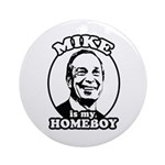 Mike Bloomberg is my homeboy Ornament (Round)