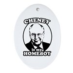 Cheney is my homeboy Oval Ornament