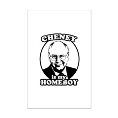 Cheney is my homeboy Posters