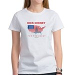 Dick Cheney for President Women's T-Shirt