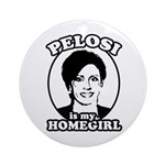 Pelosi is my homegirl Ornament (Round)