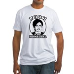 Pelosi is my homegirl Fitted T-Shirt