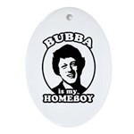 Bubba is my homeboy Oval Ornament