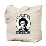 Bubba is my homeboy Tote Bag