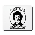 Bubba is my homeboy Mousepad