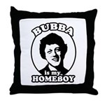 Bubba is my homeboy Throw Pillow