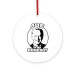 Joe is my homeboy Ornament (Round)