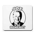 Joe is my homeboy Mousepad