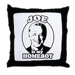 Joe is my homeboy Throw Pillow