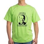 Joe is my homeboy Green T-Shirt