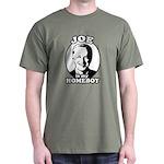 Joe is my homeboy Dark T-Shirt