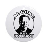 Al Gore is my homeboy Ornament (Round)