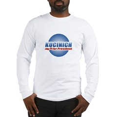 Kucinich for President Long Sleeve T-Shirt