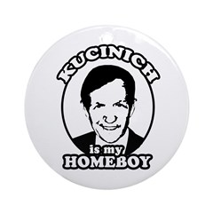 Kucinich is my homeboy Ornament (Round)